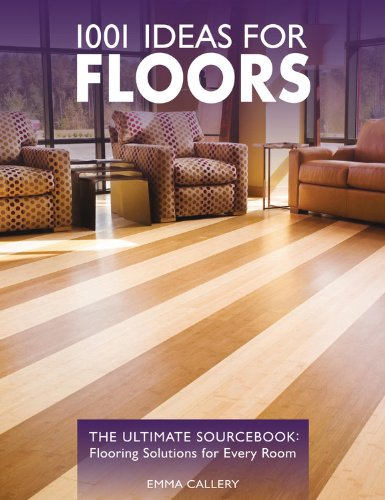 1001 Ideas For Floors: The Ultimate Sourcebook: Flooring Solutions For Every Room front-532110
