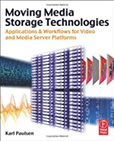 Moving Media Storage Technologies: Applications & Workflows for Video and Media Server Platforms ebook download