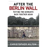 After the Berlin Wall: Putting Two Germanys Back Together Againby Christopher Hilton
