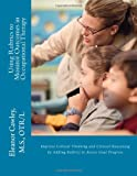 Using Rubrics to Monitor Outcomes in Occupational Therapy: Improve Critical Thinking and Clinical Reasoning by Adding Rubrics to Assess Goal Progress