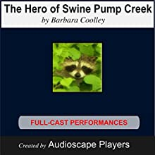 The Hero of Swine Pump Creek (       UNABRIDGED) by Barbara Cooley Narrated by Audioscape Players