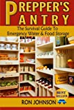Preppers Pantry: The Survival Guide To Emergency Water & Food Storage