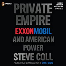 Private Empire: ExxonMobil and American Power Audiobook by Steve Coll Narrated by Malcolm Hillgartner