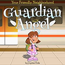 Your Friendly Neighborhood Guardian Angel (       UNABRIDGED) by Jupiter Kids Narrated by Dawn Adkins