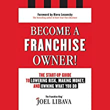 Become a Franchise Owner!: The Start-Up Guide to Lowering Risk, Making Money, and Owning What You Do Audiobook by Joel Libava Narrated by Lance Axt