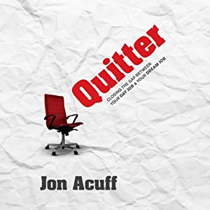 Quitter: Closing the Gap Between Your Day Job and Your Dream Job | [Jon Acuff]