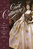 Great Catherine: The Life of Catherine the Great, Empress of Russia (0312135033) by Erickson, Carolly