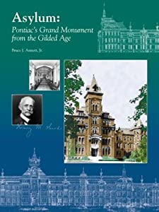 Asylum: Pontiac's Grand Monument From the Gilded Age Bruce J. Annett Jr.