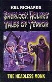 The Headless Monk (Sherlock Holmes Tales of Terror #2) (0958702047) by Richards, Kel