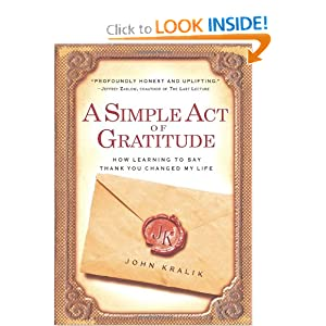 A Simple Act of Gratitude: How Learning to Say Thank You Changed My Life John Kralik