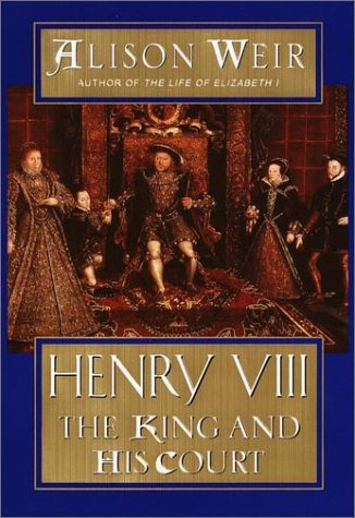 Henry VIII : The King and His Court, ALISON WEIR