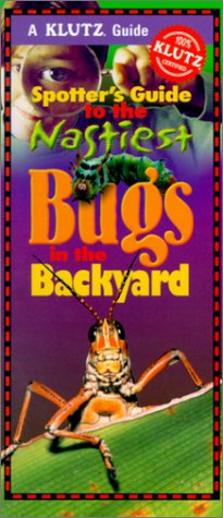 Spotter's Guide to the Nastiest Bugs in the Backyard (Klutz Guide)
