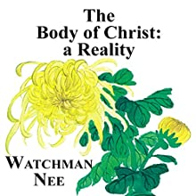 The Body of Christ: A Reality (       UNABRIDGED) by Watchman Nee Narrated by Josh Miller