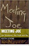 Meeting Joe: Joe Strummer, the Clash and Me (Teen Guitarist taken from Keith Levene's I Was a Teen Guitarist 4 the Clash! Book 1 Kindle Edition)