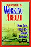 img - for The Adventure of Working Abroad: Hero Tales from the Global Frontier book / textbook / text book