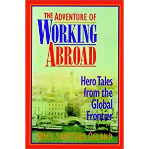 The Adventure of Working Abroad: Hero Tales from the Global Frontier Joyce Osland