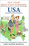 img - for Put Your Best Foot Forward, USA : A Fearless Guide to Understanding the United States of America (Put Your Best Foot Forward, Book 6) (Put Your Best Food Forward, Book 6) book / textbook / text book