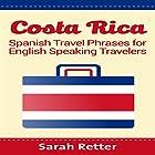 Costa Rica: Spanish Travel Phrases for English Speaking Travelers Hörbuch von Sarah Retter Gesprochen von: Claudia R. Barrett