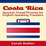 Costa Rica: Spanish Travel Phrases for English Speaking Travelers | Sarah Retter