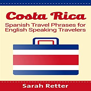 Costa Rica: Spanish Travel Phrases for English Speaking Travelers Hörbuch von Sarah Retter Gesprochen von: Claudia R. Barrett