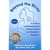 Beyond the Blues: A Guide to Understanding And Treating Prenatal And Postpartum Depression ~ Shoshana S. Bennett