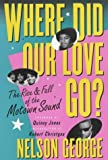 Where Did Our Love Go?: The Rise and Fall of the Motown Sound - Nelson George