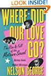 Where Did Our Love Go?: The Rise and...
