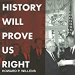 History Will Prove Us Right: Inside the Warren Commission Report on the Assassination of John F. Kennedy | Howard P. Willens