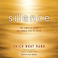 Silence: The Power of Quiet in a World Full of Noise (       UNABRIDGED) by Thich Nhat Hanh Narrated by Dan Woren