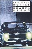 echange, troc Hugues Pagan - Les eaux mortes