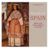 The Arts of Spain: Iberia and Latin America 1450-1700