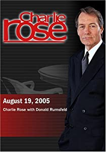 Charlie Rose with Donald Rumsfeld (August 19, 2005)