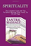 img - for Spirituality: The Complete Guide with Tips ForTantric Massage, Reiki, Auras, Tai Chi and Yoga (tantric massage, Auras, Reiki Healing) book / textbook / text book