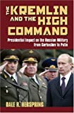 img - for The Kremlin and the High Command: Presidential Impact on the Russian Military from Gorbachev to Putin (Modern War Studies) (Modern War Studies (Hardcover)) book / textbook / text book