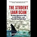 The Student Loan Scam: The Most Oppressive Debt in U.S. History - and How We Can Fight Back (       UNABRIDGED) by Alan Michael Collinge Narrated by Adam Robinwitz