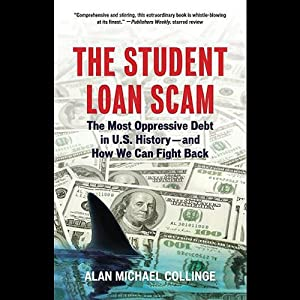 The Student Loan Scam: The Most Oppressive Debt in U.S. History - and How We Can Fight Back | [Alan Michael Collinge]