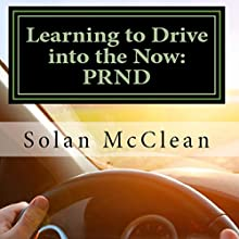 Learning to Drive into the Now: PRND Audiobook by Solan McClean Narrated by Solan McClean
