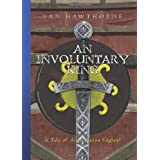 An Involuntary King: A Tale of  Anglo Saxon England ~ Christopher Hawthorne...