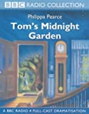 Philippa Pearce Tom's Midnight Garden: A BBC Radio 4 Full-cast Dramatisation (BBC Radio Collection)