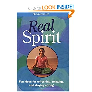 Real Spirit: Fun Ideas for Refreshing, Relaxing, and Staying Strong (American Girl Library) Elizabeth Chobanian and Carol Yoshizumi