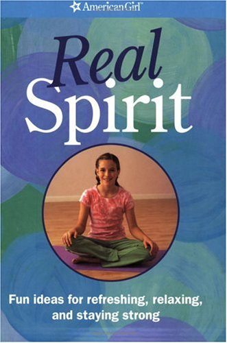Real Spirit: Fun Ideas For Refreshing, Relaxing, And Staying Strong (American Girl Library), Elizabeth Chobanian