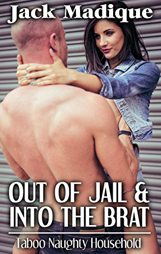 Out of Jail & Into the Brat: Taboo Naughty Household (Older Man Younger Woman Bareback Erotic Romance) PDF
