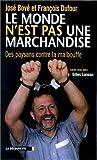 echange, troc José Bové, François Dufour - Le Monde n'est pas une marchandise. Des paysans contre la malbouffe