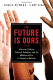 img - for The Future is Ours: Minority Politics, Political Behavior, and the Multiracial Era of American Politics book / textbook / text book