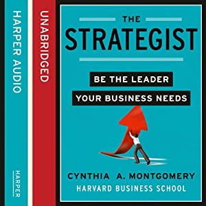 The Strategist: Be the Leader Your Business Needs | [Cynthia Montgomery]