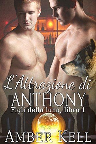 Amber Kell - L'Attrazione di Anthony (Figli della luna Vol. 1)