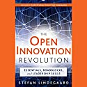 The Open Innovation Revolution: Essentials, Roadblocks, and Leadership Skills Audiobook by Stefan Lindegaard, Guy Kawasaki (foreward) Narrated by Adam Verner