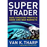 Super Trader: Make Consistent Profits in Good and Bad Marketsby Van K. Tharp