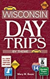 Wisconsin Day Trips by Theme, Second Edition