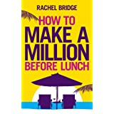 How to Make a Million Before Lunchby Rachel Bridge
